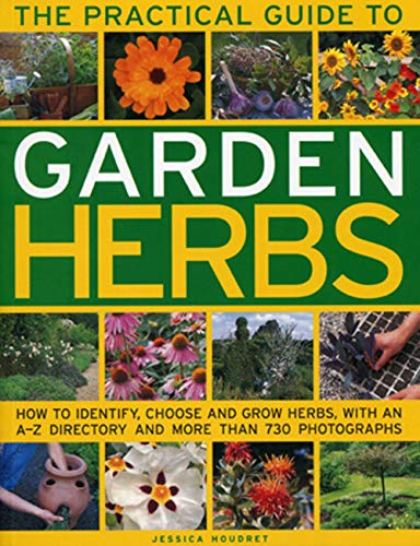 9781780190839: The Practical Guide to Garden Herbs: How to Identify, Choose and Grow Herbs with an A-Z Directory and More Than 730 Photographs