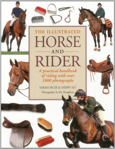 9781780190860: The Illustrated Horse and Rider: A practical handbook of riding with over 1000 photographs