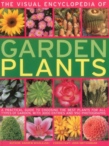 9781780190976: The Visual Encyclopedia of Garden Plants: A practical guide to choosing the best plants for all types of garden, with 3000 entries and 950 photographs