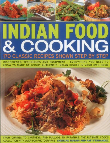 Indian Food & Cooking: 170 Classic Recipes Shown Step by Step: Ingredients, techniques and equipment - everything you need to know to make delicious authentic Indian dishes in your own home (1780191219) by Husain, Shezhad; Fernandez, Rafi