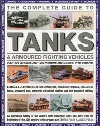 The Complete Guide To Tanks & Armored Fighting Vehicles: Over 400 vehicles and 1200 wartime and...