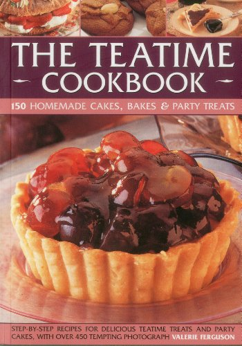The Teatime Cookbook - 150 Homemade Cakes, Bakes & Party Treats: Delectable Recipes for ...