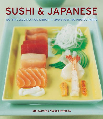 Sushi & Japanese: 100 timeless recipes shown in 300 stunning photographs (1780191693) by Emi Kazuko; Yasuko Fukuoka