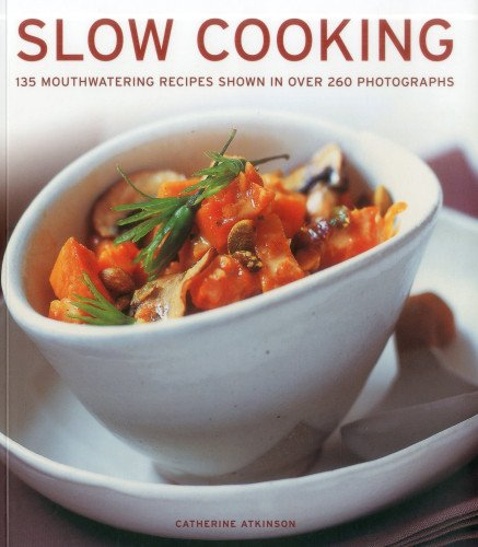 Slow Cooking: 135 Mouthwatering Recipes Shown in Over 260 Photographs: Atkinson, Catherine