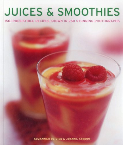 Juices & Smoothies: 150 Irresistible Recipes Shown in 250 Stunning Photographs: Olivier, ...