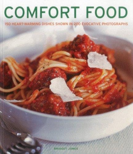 Comfort Foods: 150 Heart-Warming Dishes Shown in 200 Evocative Photographs: Jones, Bridget