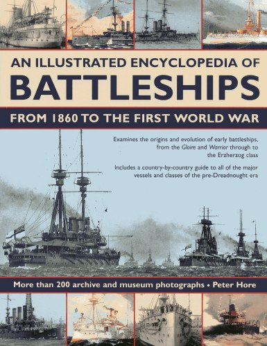 9781780191843: An Illustrated Encyclopedia of Battleships from 1860 to the First World War: More than 200 archive and museum photographs