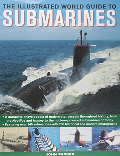 9781780192130: The Ilustrated World Guide to Submarines: Featuring Over 140 Submarines with 700 Historical and Modern Photographs