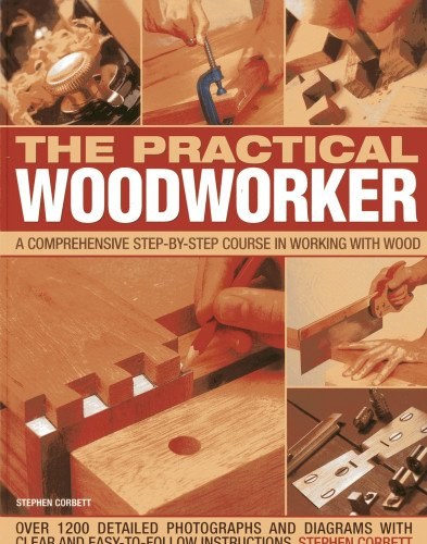 9781780192208: The Practical Woodworker: A Comprehensive Step-by-Step Course in Working with Wood