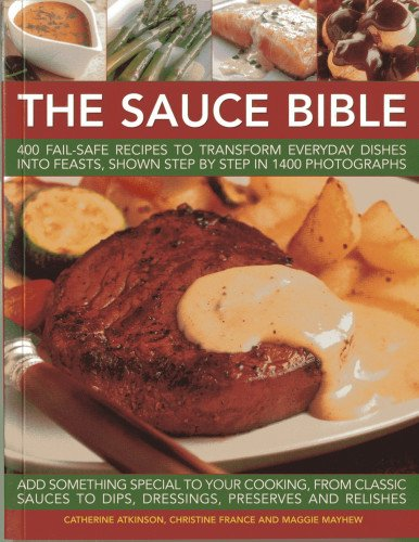 9781780192215: The Sauce Bible: 400 Fail-Safe Recipes to Transform Everyday Dishes Into Feasts, Shown Step By Step in 1400 Photographs