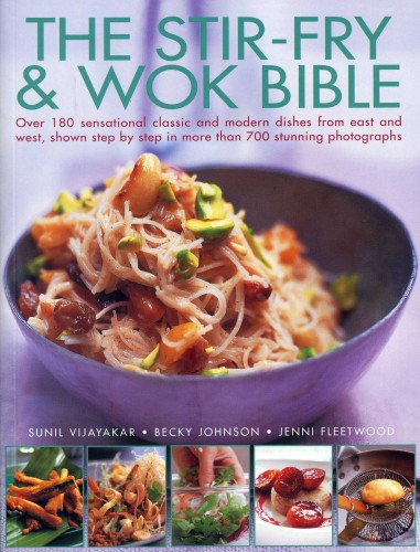 The Stir-Fry & Wok Bible: Over 180 sensational classic and modern dishes from east and west, ...