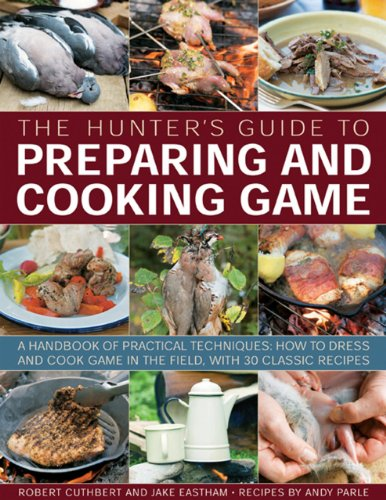 9781780192444: The Hunter's Guide to Preparing and Cooking Game: A handbook of practical techniques: how to dress and cook game in the field, with 30 classic recipes