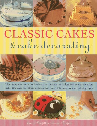 Classic Cakes & Cake Decorating: The Complete Guide to Baking and Decorating Cakes for Every ...