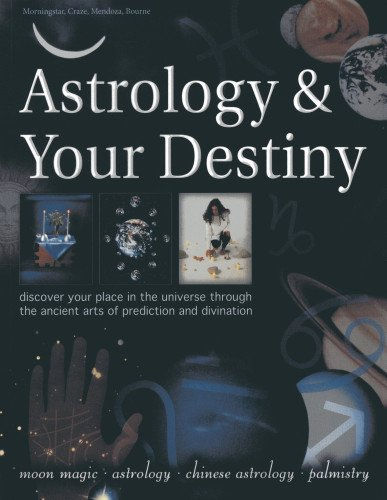 Astrology & Your Destiny: Discover Your Place in the Universe Through the Ancient Arts of ...