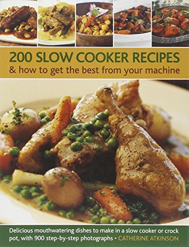 200 Slow Cooker Recipes & how to get the best from your machine: Delicious Mouthwatering Dishes...
