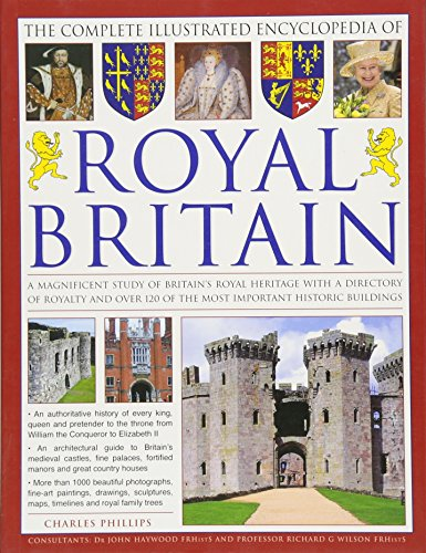 9781780192789: The Complete Illustrated Encyclopedia of Royal Britain: A Magnificent Study of Britains's Royal Heritage with a Directory of Royalty and Over 120 of the Most Important Historic Buildings