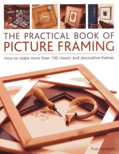 Practical Book of Picture Framing: How to Make More Than 100 Classic and Decorative Frames: Kanduth...