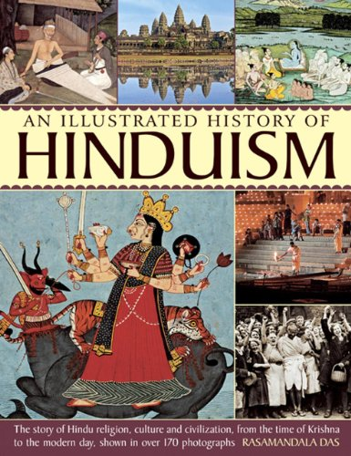 9781780193014: An Illustrated History Of Hinduism: The Story Of Hindu Religion, Culture And Civilization, From The Time Of Krishna To The Modern Day, Shown In Over 170 Photographs