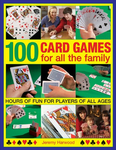 100 Card Games for All the Family: Hours of Fun for Players of All Ages: Harwood, Jeremy