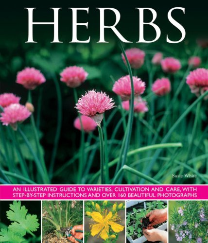9781780193083: Herbs: An Illustrated Guide To Varieties, Cultivation And Care, With Step-By-Step Instructions And Over 160 Inspirational Photographs