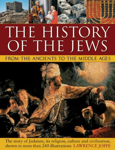 The History of the Jews from the Ancients to the Middle Ages: The Story of Judaism, Its Religion, ...