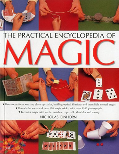 9781780193298: The Practical Encyclopedia of Magic: How To Perform Amazing Close-Up Tricks, Baffling Optical Illusions And Incredible Mental Magic
