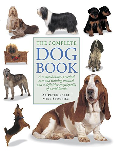 The Complete Dog Book: A Comprehensive, Practical Care and Training Manual, and a Definitive ...