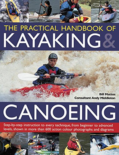 The Practical Handbook of Kayaking & Canoeing: Step-by-step instruction in every technique, ...