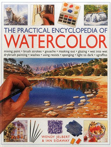 9781780193502: The Practical Encyclopedia of Watercolour: Mixing Paint, Brush Strokes, Gouache, Masking Out, Glazing, Wet-Into-Wet, Drybrush Painting, Washes, Using Resists, Sponging, Light to Dark, Sgraffiti