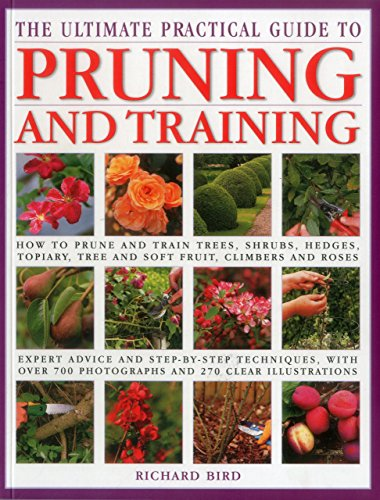 9781780193533: The Ultimate Practical Guide to Pruning and Training: How to Prune and Train Trees, Shrubs, Hedges, Topiary, Tree and Soft Fruit, Climbers and Roses