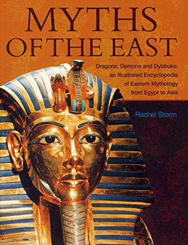 9781780193564: Myths of the East: Dragons, Demons And Dybbuks: An Illustrated Encyclopedia Of Eastern Mythology From Egypt To Asia