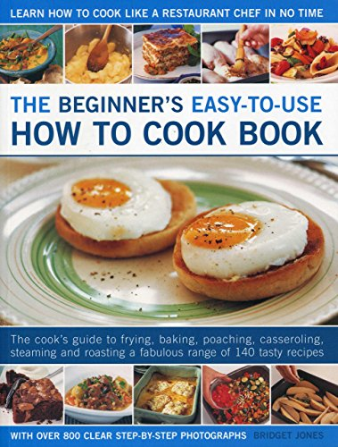The Beginner's Easy-to-Use How to Cook Book: The cook's guide to frying, grilling, ...