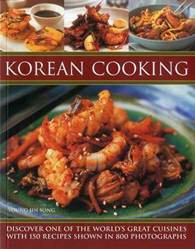Korean Cooking: Discover One Of The World'S Great Cuisines With 150 Recipes Shown In 800 ...