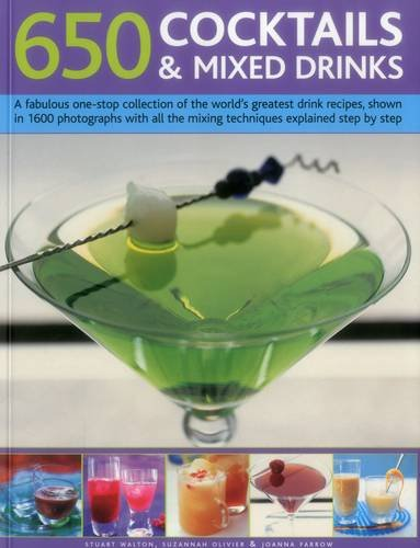 9781780194295: 650 Cocktails & Mixed Drinks: A Fabulous One-Stop Collection Of The World'S Greatest Drink Recipes, Shown In 1600 Photographs With All The Mixing Techniques, Explained Step By Step