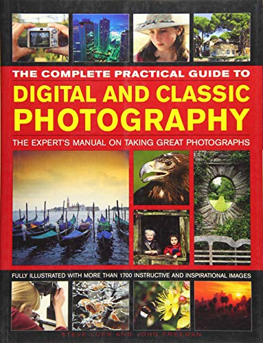 The Complete Practical Guide to Digital and Classic Photography: The Expert's Manual to Taking...
