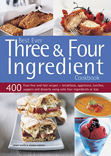9781780194387: Best Ever Three & Four Ingredient Cookbook: 400 Fuss-Free And Fast Recipes - Breakfasts, Appetizers, Lunches, Suppers And Desserts Using Only Four Ingredients Or Less