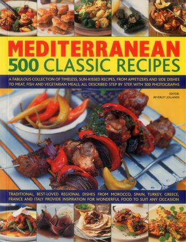9781780194448: Mediterranean: 500 Classic Recipes: A Fabulous Collection Of Timeless, Sun-Kissed Recipes, From Appetizers And Side Dishes To Meat, Fish And Described Step By Step, With 500 Photographs