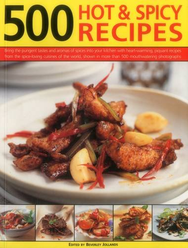 9781780194455: 500 Hot & Spicy Recipes: Bring The Pungent Tastes And Aromas Of Spices Into Your Kitchen With Heart-Warming, Piquant Recipes From The Spice-Loving ... In More Than 500 Mouthwatering Photographs