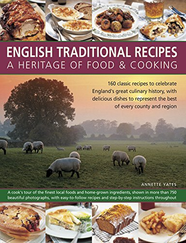 9781780194486: English Traditional Recipes: A Heritage of Food and Cooking: 160 Classic Recipes To Celebrate England'S Great Culinary History, With Delicious Dishes To Represent The Best Of Every County And Region