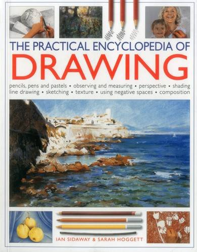 The Practical Encyclopedia of Drawing: Pencils, Pens And Pastels, Observing And Measuring, Perspe...