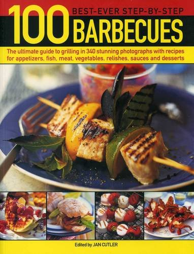 100 Best-Ever Step-by-Step Barbecues: The Ultimate Guide to Grilling in 340 Stunning Photographs ...