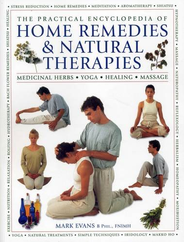 The Practical Encyclopedia of Home Remedies & Natural Therapies: Medicinal Herbs, Yoga, Healing...