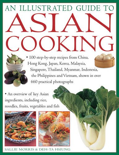 9781780194660: An Illustrated Guide to Asian Cooking: 100 Step-by-step Recipes from China, Hong Kong, Japan, Korea, Malaysia, Singapore, Thailand, Myanmar, Indonesia, the Philippines and Vietnam, Shown in