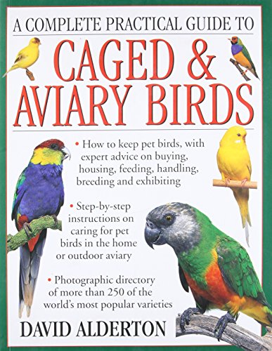 9781780194677: A Complete Practical Guide to Caged & Aviary Birds: How To Keep Pet Birds, With Expert Advice On Buying, Housing, Feeding, Handling, Breeding And Exhibiting