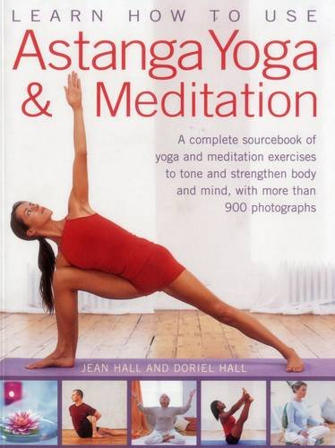 9781780194813: Learn How to Use Astanga Yoga & Meditation: A Complete Sourcebook of Yoga and Meditation Exercises to Tone and Strengthen Body and Mind, With More Than 900 Photographs