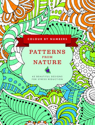 9781780195070: Colour by Numbers: Patterns from Nature: 45 Beautiful Designs For Stress Reduction (Color by Numbers)