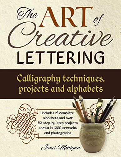 The Art of Creative Lettering: Calligraphy Techniques, Projects and Alphabets: Includes 12 Complete...