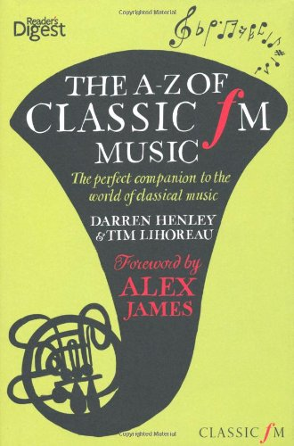9781780200033: The A-Z of Classic FM Music: The Perfect Companion to the World of Classical Music. Darren Henley & Tim Lihoreau