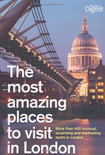 9781780200040: The Most Amazing Places to Visit in London: More Than 400 Unusual, Surprising and Captivating Spots in London (Readers Digest)