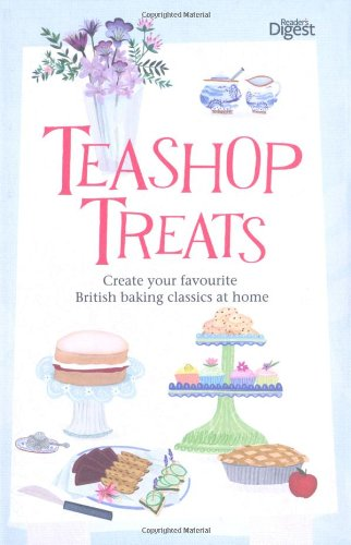 Teashop Treats: Create Your Favourite British Baking: Reader's Digest